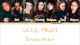 Dreamcatcher - Good Night Color Coded Lyrics [Han/Rom/Eng]