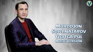 Murodjon Soyibnazarov - Yigitga pul | Муроджон Сойибназаров - Йигитга пул (music version)
