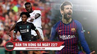 Bản tin Cảm Bóng Đá ngày 22/7   Liverpool thua đau Sevilla, Pique xuất sắc nhất Barca