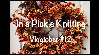 In a Pickle Knitting - Vlogtober #13
