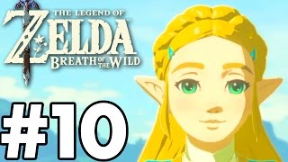 Can We Play As PRINCESS ZELDA..?!?! - The Legend Of Zelda: Breath Of The Wild - Gameplay Part 10