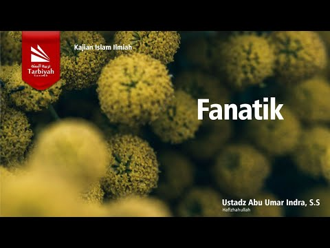 Kajian Jarak Jauh : Fanatik | Ustadz Abu Umar Indra