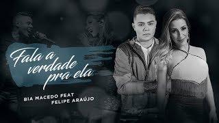 Bia Macedo - FALA A VERDADE PRA ELA (Feat. Felipe Araújo)