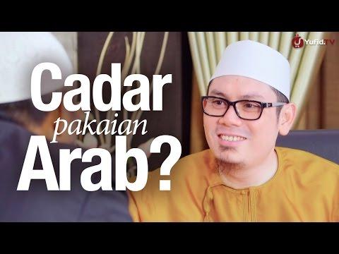 Bincang Santai: Benarkah Cadar, Pakaian Arab? - Ustadz Ahmad Zainuddin, Lc.