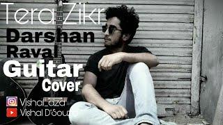 Tera Zikr - Darshan Raval   Guitar Cover   Vishal D'za