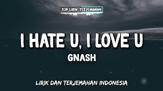 I Hate U, I Love U - Gnash  ( Lirik Terjemahan Indonesia ) 🎤