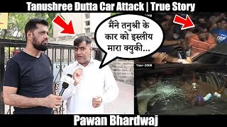 Why Did Pawan Bhardwaj Attack Tanushree Dutta Car ? | True Story With Senior Reporter Sohel Fidai