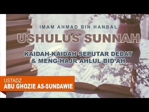 Ushulus Sunnah Bag. Kaidah Kaidah Seputar Debat dan Meng-Hajr Ahlul Bid'ah - Ustadz Abu Ghozie