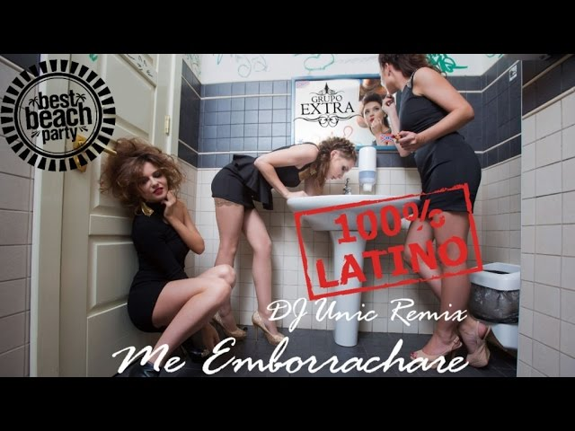 GRUPO EXTRA Ft. DJ UNIC - ME EMBORRACHARE - (OFFICIAL VIDEO) REGGEATON 2017