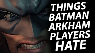 10 Things Batman Arkham Players HATE