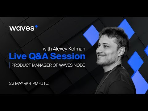 Live Q&A session with Alexey Kofman, Product Manager of Waves Node (May 22nd 2018)