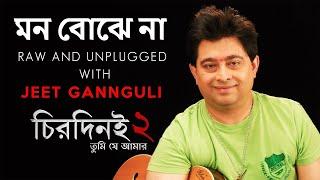 Mon Bojhe Naa Unplugged | Jeet Gannguli | Chirodini Tumi Je Amar 2 | 2014