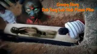 Creepy story - dab tuag lub hleb pluam plho 2019-05-28