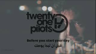 Twenty one pilots before you start your day lyrics  مترجم