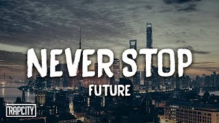 Future - Never Stop (Lyrics)