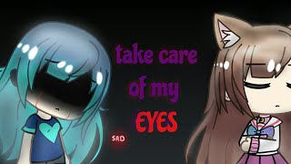 Take care of my eyes|Gacha life short mini movie|4K+special