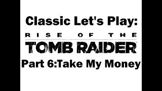 Classic Let's Play:Rise of the Tomb Raider(Part 6:Take My Money)