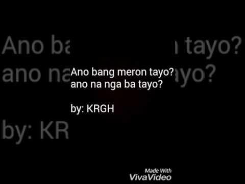 Ano bang meron tayo? Ano na nga ba tayo? (spoken poetry) by: KRGH