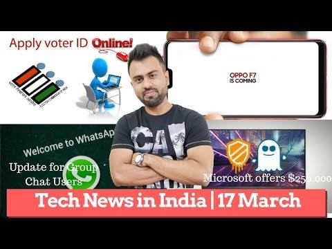 Tech News in India 17th Mar   Oppo F7   Voter Card online   Microsoft offers $250000   WhatsApp