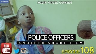 Download POLICE OFFICERS (Mark Angel Comedy) (Episode 108) 3Gp Mp4