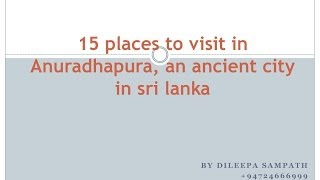 15 places to visit in Anuradhapura, an ancient sacred city in Sri Lanka