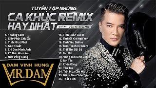 Tuyển Tập Những Ca Khúc Remix Hay Nhất | Đàm Vĩnh Hưng