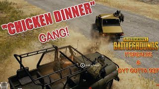 CHICKEN DINNER GANG! ( PUBG WITH ITSREAL85 & DYT GUTTA 937)