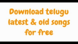 """Download Telugu """"Latest & Old Songs For Free"""