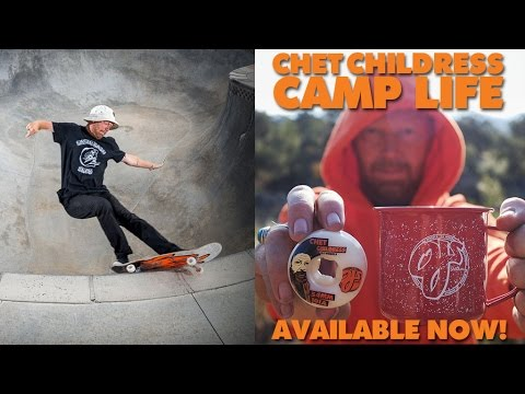 Chet Childress: Camp Life for OJ Wheels