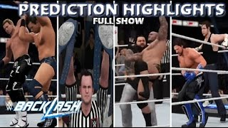 WWE 2K16 BACKLASH 2016 FULL SHOW - PREDICTION HIGHLIGHTS