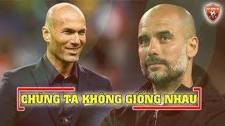 Từ Zidane đến Pep | Chúng ta không giống nhau!