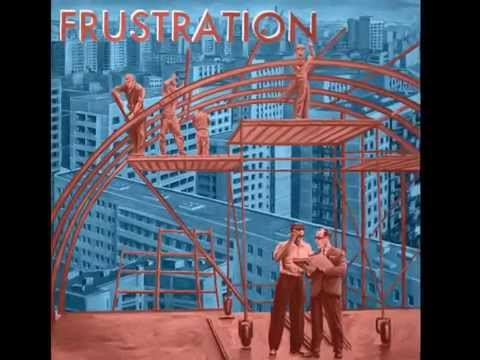 """FRUSTRATION """"IT""""S GONNA BE THE SAME"""""""