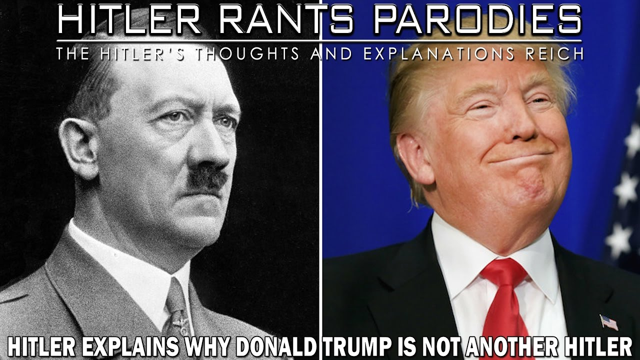 Hitler explains why Donald Trump is not another Hitler