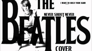 Watch Never Shout Never I Want To Hold Your Hand cover video