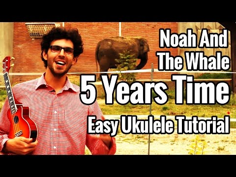 5 Years Time - Ukulele Tutorial - Noah And The Whale