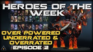 Heroes of the Week - Episode 2: Underrated, Overpowered & Overrated Heroes in Dota 2 Right Now