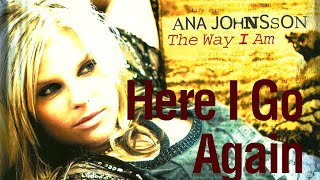 Watch Ana Johnsson Here I Go Again video
