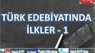 TÜRK EDEBİYATINDA İLKLER - 1