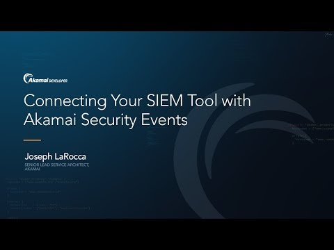 Connecting Your SIEM Tool with Akamai Security Events