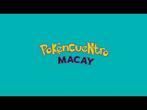Video Pokéncuentro | Crónica Macay