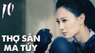 THỢ SĂN MA TÚY | TẬP 10 | Phim Hành Động, Phim Trinh Thám TQ