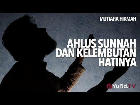 Mutiara Hikmah: Ahlus Sunnah Dan Kelembutan Hatinya - Ustadz Muhammad Nuzul Dzikri, Lc.