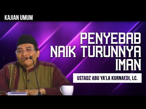 Ceramah Agama: Penyebab Naik Turunnya Iman - Ustadz Abu Ya'la Kurnaedi, Lc.