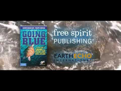 Going Blue: A Teen Guide to Saving Our Oceans, Lakes, Rivers, ...