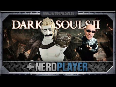 Dark Souls II - Fodão! SQN! | NerdPlayer 142