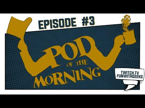 Pod of the Morning #3 | Az úgy volt, hogy.