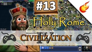 NOBODY EXPECTS THE SPANISH INQUISITION  - CIVILIZATION 4 - Part 13 - Holy Rome Gameplay