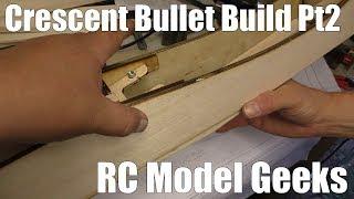 Crescent Bullet build Pt2 RC Model Geeks