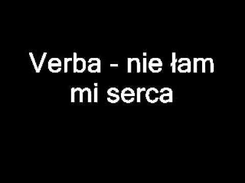Verba - nie łam mi serca [tekst w opisie]