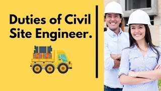 Duties of Civil Site Engineer and Their Responsibilities in Construction at Site.